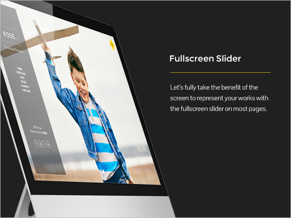 Fullscreen Slider - Let?s fully take the benefit of the screen to represent your works with the fullscreen slider on most pages.