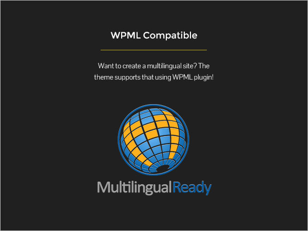 WPML Compatible - Want to create a multilingual site? The theme supports that using WPML plugin!
